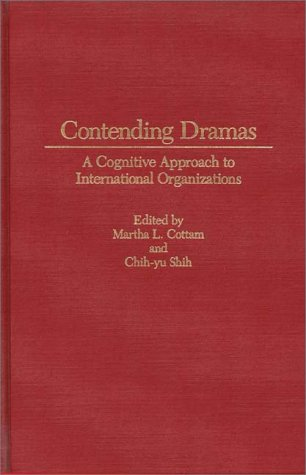 Contending Dramas: A Cognitive Approach to International Organization 9780275935269