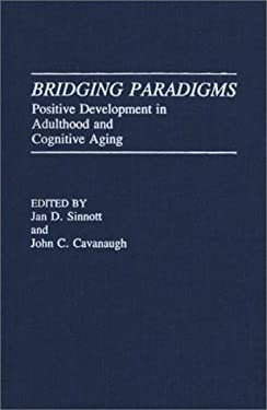 Bridging Paradigms: Positive Development in Adulthood and Cognitive Aging 9780275936174