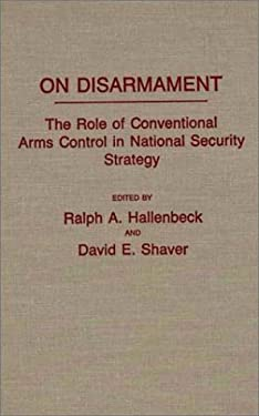 On Disarmament: The Role of Conventional Arms Control in National Security Strategy 9780275937171
