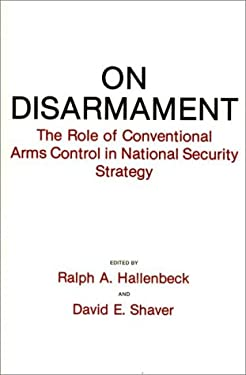 On Disarmament: The Role of Conventional Arms Control in National Security Strategy 9780275937263