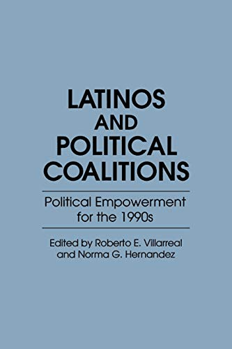Latinos and Political Coalitions: Political Empowerment for the 1990s 9780275940928