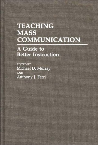 Teaching Mass Communication: A Guide to Better Instruction 9780275941567