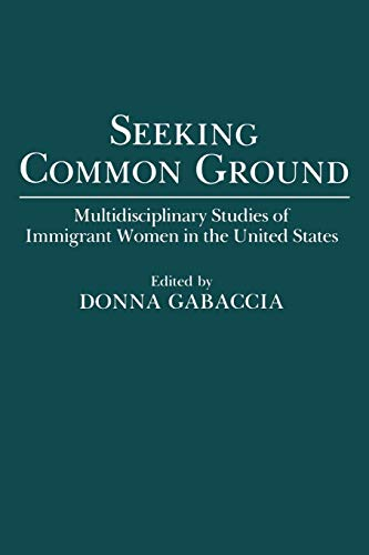 Seeking Common Ground: Multidisciplinary Studies of Immigrant Women in the United States 9780275943875
