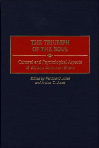 The Triumph of the Soul: Cultural and Psychological Aspects of African American Music 9780275953652