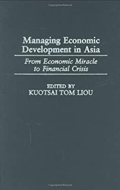 Managing Economic Development in Asia: From Economic Miracle to Financial Crisis 9780275964290