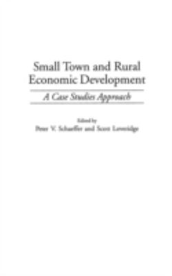 Small Town and Rural Economic Development: A Case Studies Approach 9780275965761
