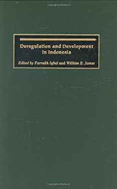 Deregulation and Development in Indonesia 9780275974077