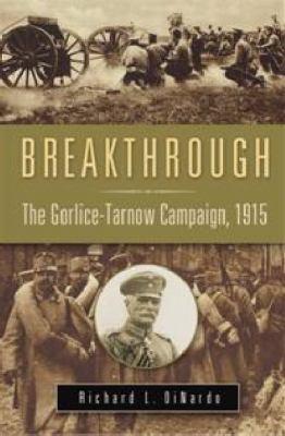 Breakthrough: The Gorlice-Tarnow Campaign, 1915 9780275991104