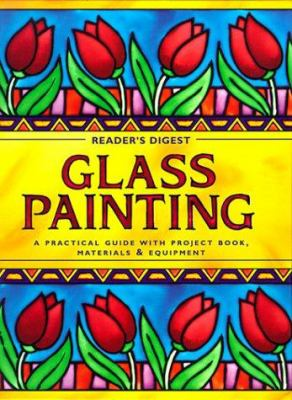 Glass Painting: A Practical Guide with Project Book, Materials & Equipment [With 64-Page Fully Illustrated and Fold-Out W/Colour Charts, Borders & Pai