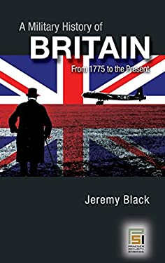 A Military History of Britain: From 1775 to the Present 9780275990398