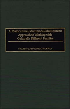 A Multicultural/Multimodal/Multisystems Approach to Working with Culturally Different Families 9780275955601