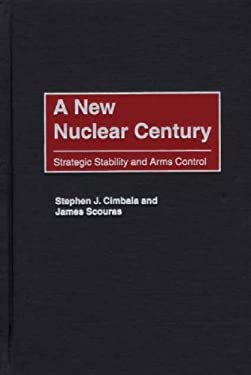 A New Nuclear Century: Strategic Stability and Arms Control 9780275970611