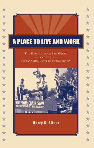 A Place to Live and Work: The Henry Disston Saw Works and the Tacony Community of Philadelphia 9780271030753