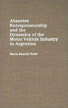 Absentee Entrepreneurship and the Dynamics of the Motor Vehicle Industry in Argentina 9780275926076