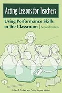 Acting Lessons for Teachers: Using Performance Skills in the Classroom 9780275991920