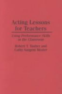 Acting Lessons for Teachers: Using Performance Skills in the Classroom 9780275948245
