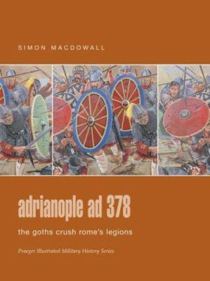 Adrianopole Ad 378: The Goths Crush Rome's Legions 9780275988357