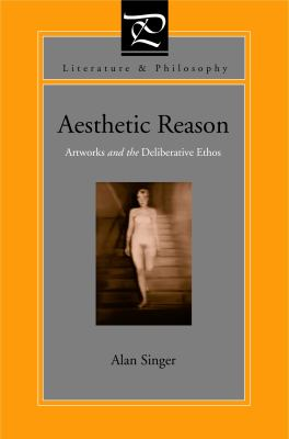 Aesthetic Reason: Artworks and the Deliberative Ethos 9780271023120
