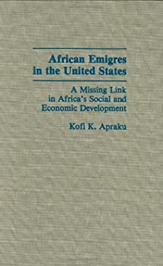 African Emigres in the United States: A Missing Link in Africa's Social and Economic Development 9780275937997