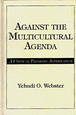 Against the Multicultural Agenda: A Critical Thinking Alternative 9780275958763