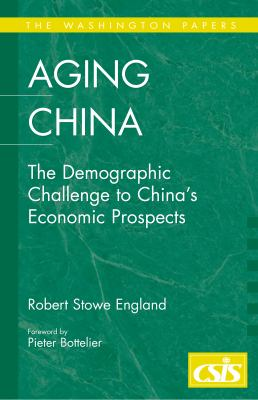 Aging China: The Demographic Challenge to China's Economic Prospects 9780275986834