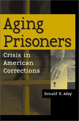 Aging Prisoners: Crisis in American Corrections 9780275971236