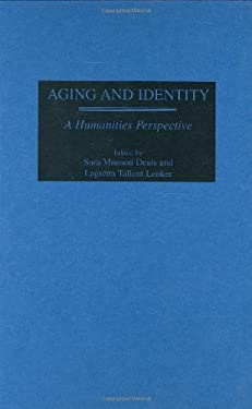 Aging and Identity: A Humanities Perspective 9780275964795