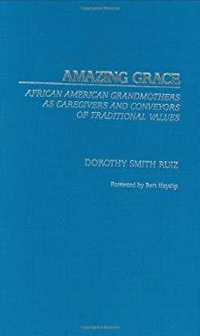 Amazing Grace: African American Grandmothers as Caregivers and Conveyors of Traditional Values 9780275980771