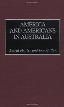 America and Americans in Australia 9780275962524