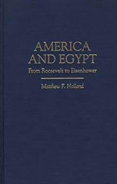 America and Egypt: From Roosevelt to Eisenhower 9780275954741
