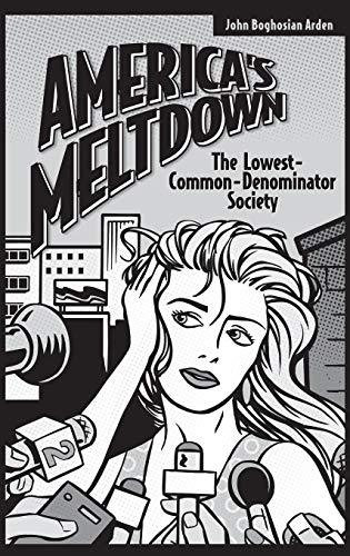 America's Meltdown: The Lowest-Common-Denominator Society 9780275976392