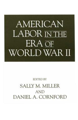 American Labor in the Era of World War II 9780275951856
