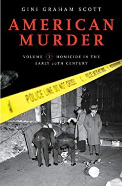 American Murder: Volume 1 Homicide in the Early 20th Century 9780275999773