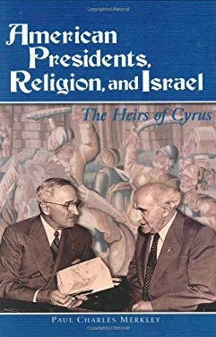 American Presidents, Religion, and Israel: The Heirs of Cyrus 9780275983406