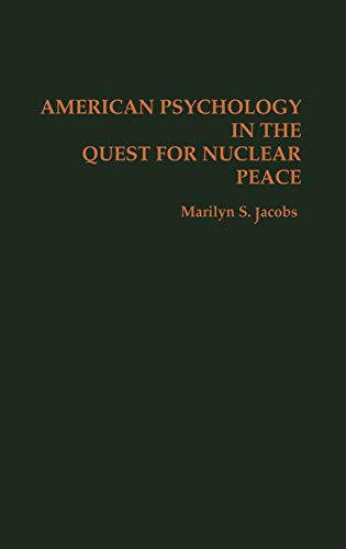 American Psychology in the Quest for Nuclear Peace 9780275928506