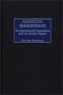 American Shockwave: Entrepreneurial Capitalism and Its Global Impact 9780275974831
