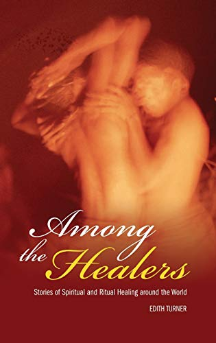 Among the Healers: Stories of Spiritual and Ritual Healing Around the World 9780275987299