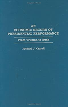 An Economic Record of Presidential Performance: From Truman to Bush 9780275948368