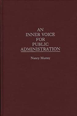An Inner Voice for Public Administration 9780275952501