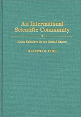 International Scientific Community: Asian Scholars in the United States 9780275950729