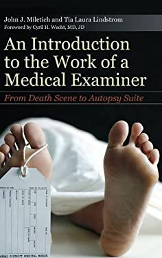 An Introduction to the Work of a Medical Examiner: From Death Scene to Autopsy Suite 9780275995089