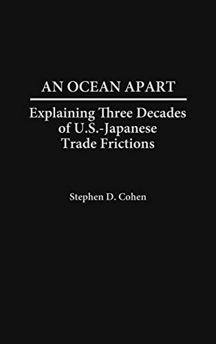 An Ocean Apart: Explaining Three Decades of U.S.-Japanese Trade Frictions 9780275956868