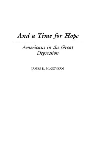 And a Time for Hope: Americans in the Great Depression 9780275967864