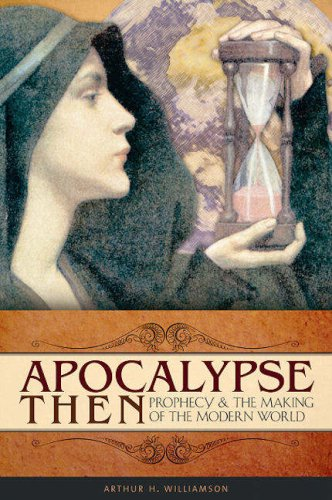 Apocalypse Then: Prophecy and the Making of the Modern World 9780275985080