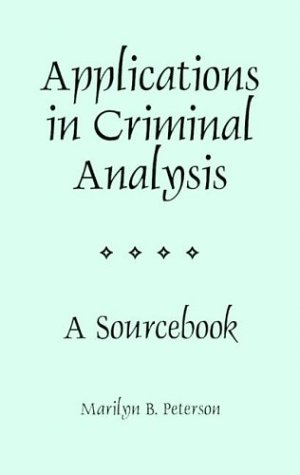 Applications in Criminal Analysis: A Sourcebook 9780275964689