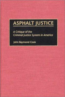 Asphalt Justice: A Critique of the Criminal Justice System in America 9780275968274