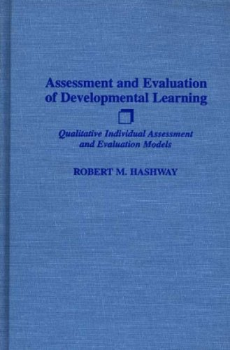 Assessment and Evaluation of Developmental Learning: Qualitative Individual Assessment and Evaluation Models 9780275943080