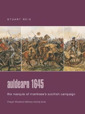 Auldearn 1645: The Marquis of Montrose's Scottish Campaign 9780275988616