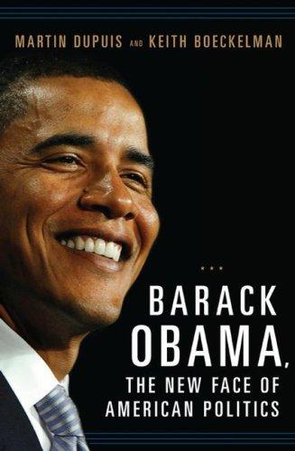 Barack Obama: The New Face of American Politics 9780275991609