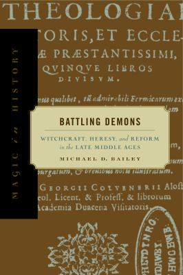 Battling Demons: Witchcraft, Heresy, and Reform in the Late Middle Ages 9780271022260
